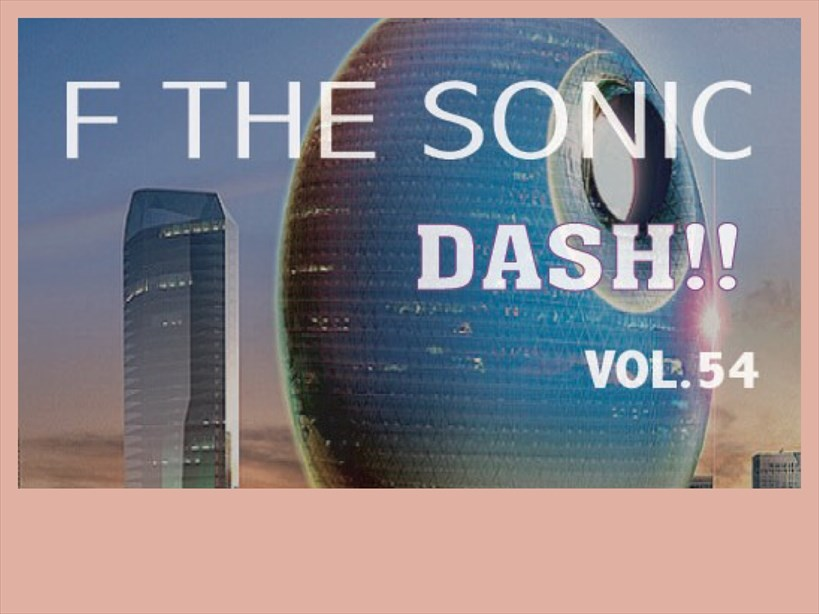 F THE SONIC DASH!! Vol.54